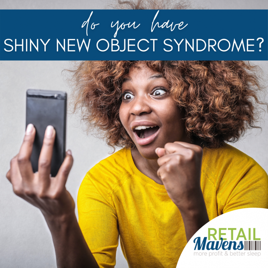 Shiny New Object Syndrome   RETAIL Mavens   Small business Consulting   Chicago North America