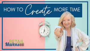Create More Time So That Your Business Is Fully Supporting YOU | RETAIL Mavens Small Business Retail Consulting | Chicago Online Support